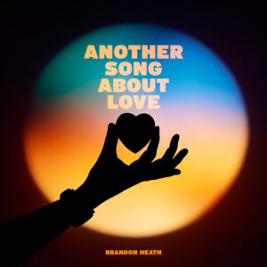 Another Song About Love - Brandon Heath (Single Cover)